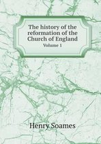 The History of the Reformation of the Church of England Volume 1