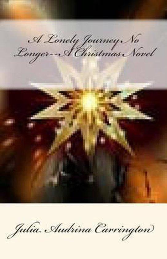 Boek cover A Lonely Journey No Longer--A Christmas Novel van Julia Audrina Carrington (Paperback)