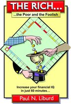 The Rich, The Poor & The Foolish (Increase Your Financial IQ in Just 60 Minutes...)