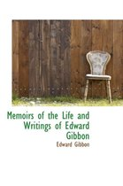 Memoirs of the Life and Writings of Edward Gibbon