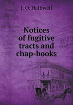 Notices of Fugitive Tracts and Chap-Books