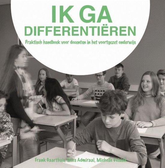 Ik ga differentieren, praktisch handboek voor docenten in het voortgezet onderwijs - Frank Gaarthuis  