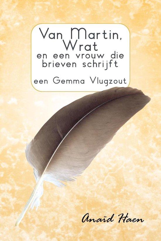 Van Martin, Wrat en een vrouw die brieven schrijft (een Gemma Vlugzout) - Anaïd Haen  
