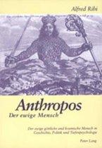 Anthropos - Der Ewige Mensch