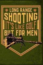 Long Range Shooting Its Like Golf But for Men
