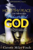 Hold Thy Peace for This Has Been Orchestrated by God