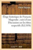 Eloge historique de Francois Magendie suivi d'une Discussion sur les titres respectifs