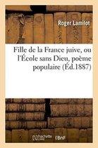Fille de la France juive, ou l'Ecole sans Dieu, poeme populaire,