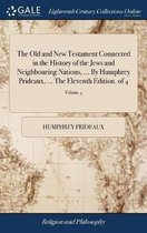 The Old and New Testament Connected in the History of the Jews and Neighbouring Nations, ... by Humphrey Prideaux, ... the Eleventh Edition. of 4; Volume 4