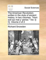 The American Revolution; Written in the Style of Ancient History. in Two Volumes. Honi Soit Qui Mal Y' Pense. Vol. I[-II]. Volume 2 of 2
