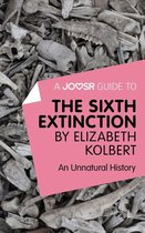 A Joosr Guide to... The Sixth Extinction by Elizabeth Kolbert: An Unnatural History