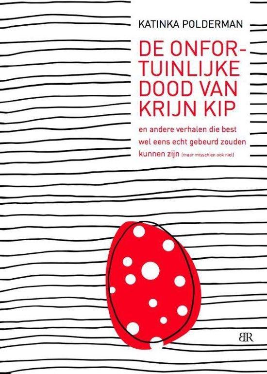 De onfortuinlijke dood van Krijn Kip en andere verhalen die best wel eens echt gebeurd zouden kunnen zijn (maar misschien ook niet) - Katinka Polderman |