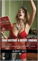 Boek cover Food History & Recipe Origins: The Origins of the Names of the Worlds Favorite Recipes van Albert Jack