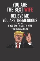 You Are the Best Wife ☆☆☆☆☆ Believe Me You Are Tremendous ☆☆☆☆☆ If You Say I'm Just a Wife You're Fake News