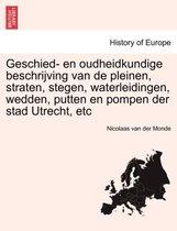 Geschied- en oudheidkundige beschrijving van de pleinen, straten, stegen, waterleidingen, wedden, putten en pompen der stad Utrecht, etc