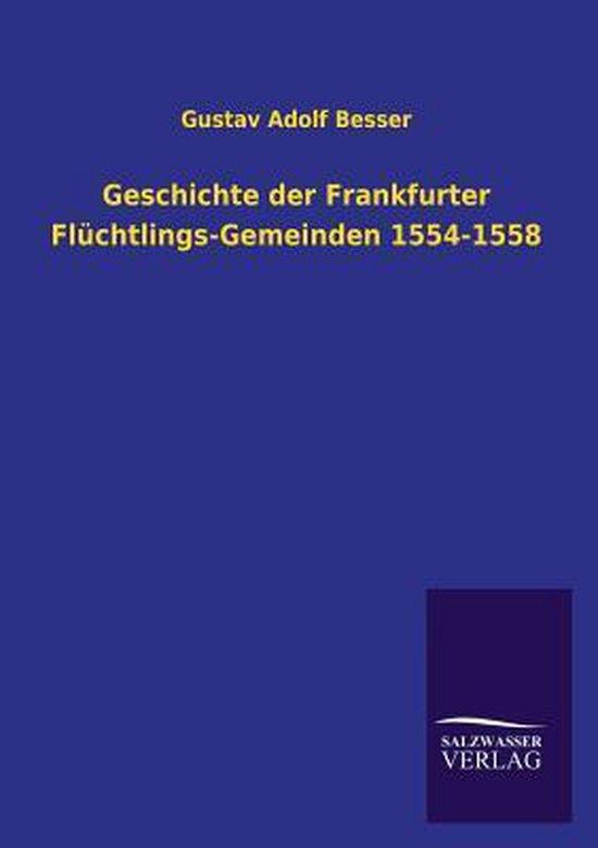 Geschichte Der Frankfurter Fl chtlings-Gemeinden 1554-1558