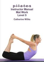 p-i-l-a-t-e-s Instructor Manual Mat Work Level 5