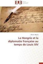 La Hongrie Et La Diplomatie Fran�aise Au Temps de Louis XIV