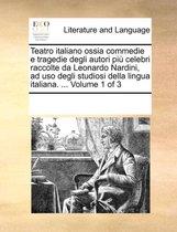 Teatro Italiano Ossia Commedie E Tragedie Degli Autori Pi Celebri Raccolte Da Leonardo Nardini, Ad USO Degli Studiosi Della Lingua Italiana. ... Volume 1 of 3