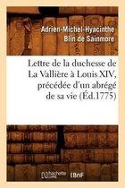 Lettre de la duchesse de La Valliere a Louis XIV, precedee d'un abrege de sa vie, (Ed.1775)