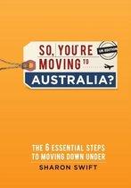 So, You're Moving to Australia?