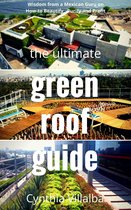 The Ultimate Green Roof Guide