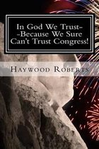 In God We Trust--Because We Sure Can't Trust Congress