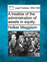 A Treatise of the Administration of Assets in Equity.