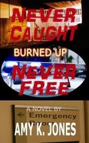 Never Caught. Never Free. - Burned Up
