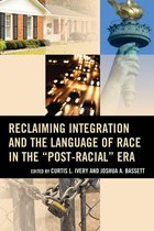 Reclaiming Integration and the Language of Race in the ''Post-Racial'' Era