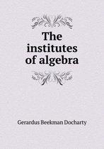 The Institutes of Algebra