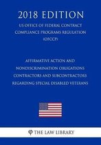Affirmative Action and Nondiscrimination Obligations - Contractors and Subcontractors Regarding Special Disabled Veterans (Us Office of Federal Contract Compliance Programs Regulation) (Ofccp) (2018 Edition)
