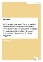 Die Transaktionskosten - Theorie und ihre Anwendung auf die Ausgliederung von Verwaltungsfunktionen in der oeffentlichen Verwaltung am Beispiel des Ressorts Personal und Organisation der Stadt Wuppertal