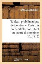 Tableau Probl matique de Londres Et de Paris MIS En Parall le, Consistant En Quatre Dissertations