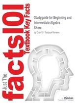 Studyguide for Beginning and Intermediate Algebra by Shore, ISBN 9781618820426
