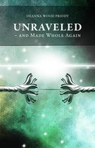 Unraveled - And Made Whole Again