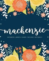 Mackenzie: Notebook - Libreta - Cahier - Taccuino - Notizbuch: 110 pages paginas seiten pagine: Modern Florals First Name Noteboo