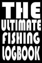 The Ultimate Fishing Log Book: Notebook For The Serious Fisherman To Record Fishing Trip Experiences With Prompts, Records Details of Fishing Trip, I