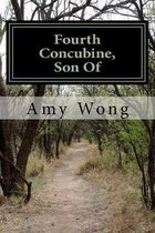 Fourth Concubine, Son Of: A journey through life from China to America
