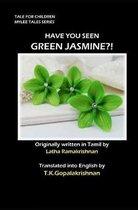 Have You Seen Green Jasmine?!: TALES FOR CHILDREN - Mylee Series