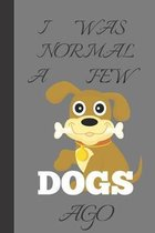 I Was Normal A Few Dogs Ago: Dog Gifts For People: Funny Notebook For Everyone 6 x 9