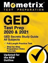GED Test Prep 2020 and 2021 - GED Secrets Study Guide All Subjects, Full-Length Practice Test, Step-By-Step Preparation Video Tutorials