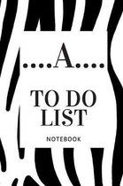 ....A.....To do list note book: Notebook for name start with A and you can write down your nickname on cover page , zebra, birthday gift