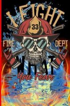 Leight What You Fear Fire Dept 33: The notebook for each fireman and friend of the fire brigade firefigther.