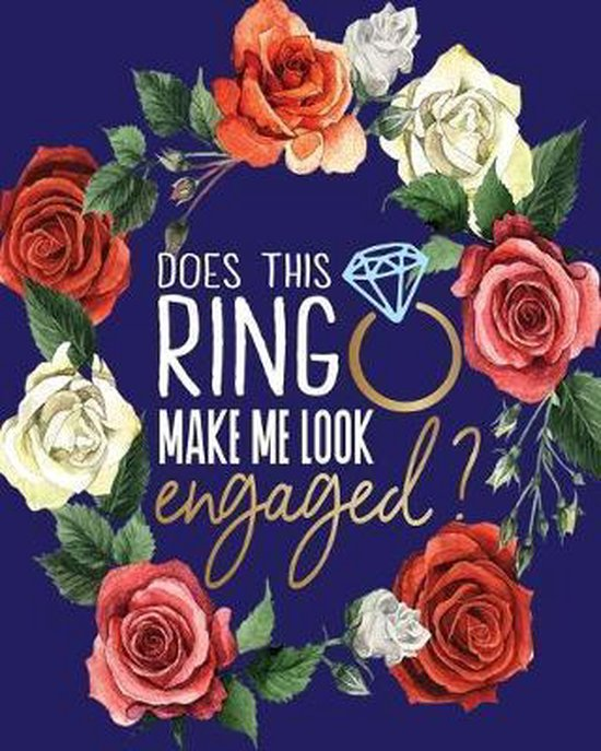 Does this Ring Make Me Look Engaged: Wedding Planning & Organizer Notebook with Checklists, Timelines and Budget Expense Worksheets (Floral Navy Blue)