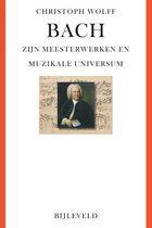 Bach - zijn meesterwerken en muzikale universum