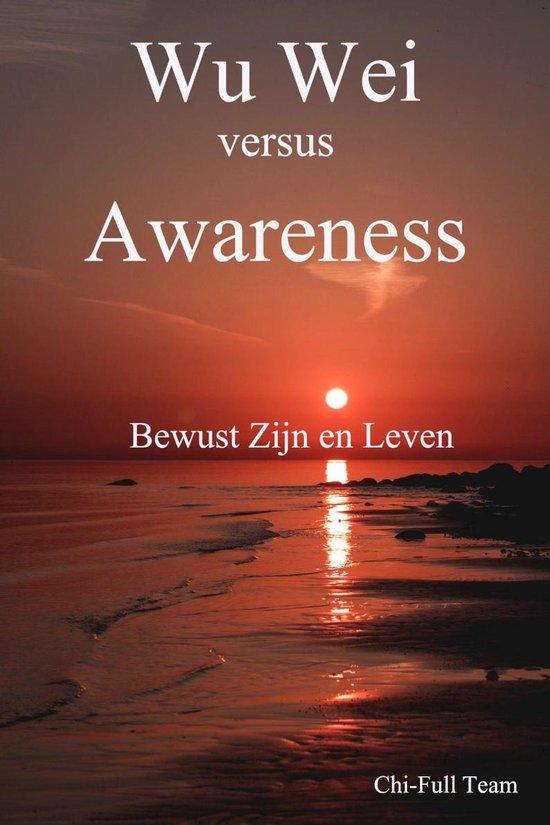 Wu Wei versus Awareness: Bewust Zijn en Leven - Chi-Full Team pdf epub