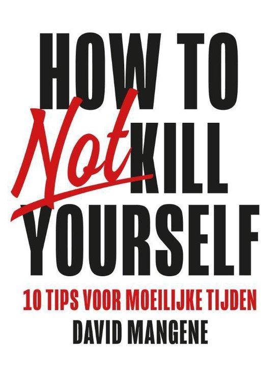 How to not kill yourself -10 tips voor moeilijke tijden