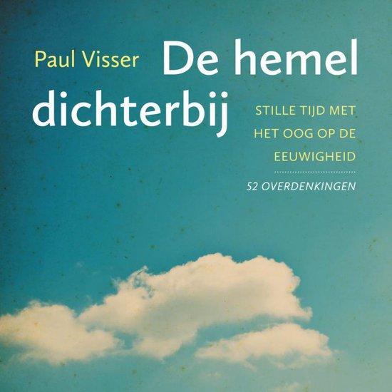 De hemel dichterbij - Paul Visser |