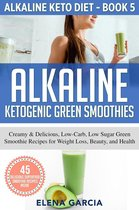 Alkaline Ketogenic Green Smoothies: Creamy & Delicious, Low-Carb, Low Sugar Green Smoothie Recipes for Weight Loss, Beauty and Health